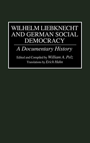 9780313282003: Wilhelm Liebknecht and German Social Democracy: A Documentary History (Documentary Reference Collections)