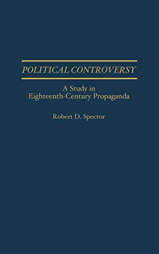 9780313282065: Political Controversy: A Study in Eighteenth-Century Propaganda (Contributions to the Study of Mass Media and Communications)