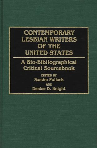 Contemporary Lesbian Writers of the United States: A Bio-Bibliographical Critical Sourcebook: ...