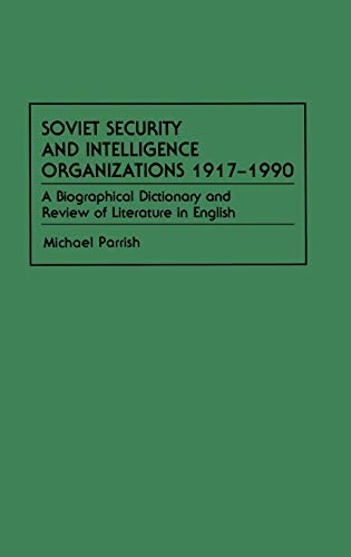 Soviet Security and Intelligence Organizations 1917-1990: A Biographical Dictionary and Review of Literature in English (9780313283055) by Parrish, Michael