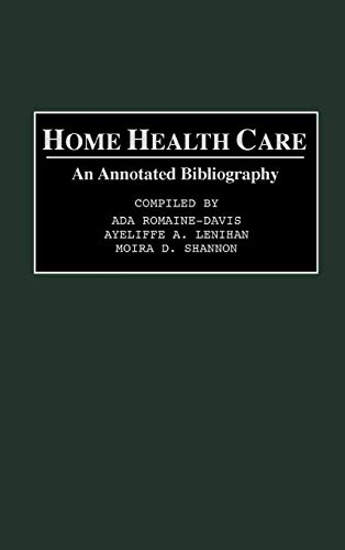Home Health Care: An Annotated Bibliography (Bibliographies and Indexes in Gerontology): ...