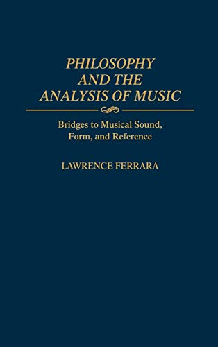 9780313283451: Philosophy and the Analysis of Music: Bridges to Musical Sound, Form, and Reference (Contributions to the Study of Music & Dance)