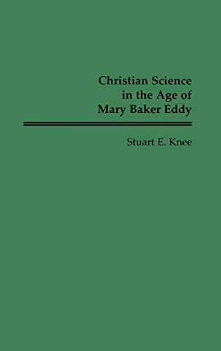 Christian Science in the Age of Mary Baker Eddy.: Knee, Stuart E.