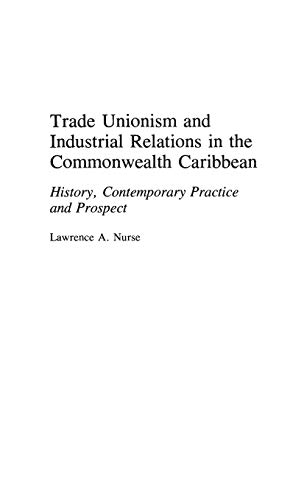 9780313283802: Trade Unionism and Industrial Relations in the Commonwealth Caribbean: History, Contemporary Practice and Prospect (Critical Responses in Arts and Letters)