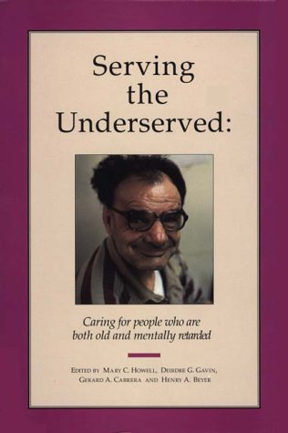 9780313283826: Serving the Underserved: Caring for People Who Are Both Old and Mentally Retarded A Handbook for Caregivers