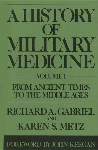 A History of Military Medicine: Vol I: From Ancient Times to the Middle Ages (Contributions in ...