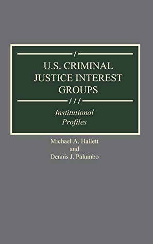 9780313284526: U.S. Criminal Justice Interest Groups: Institutional Profiles (Greenwood Reference Volumes on American Public Policy Formation)