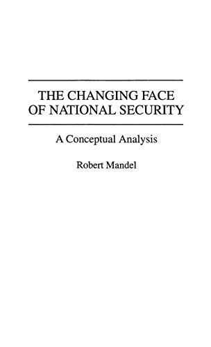 9780313285196: The Changing Face of National Security: A Conceptual Analysis (Contributions in Military Studies)