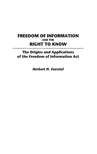9780313285462: Freedom of Information and the Right to Know: The Origins and Applications of the Freedom of Information Act