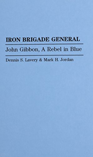 9780313285769: Iron Brigade General: John Gibbon, A Rebel in Blue (Contributions in Military Studies)