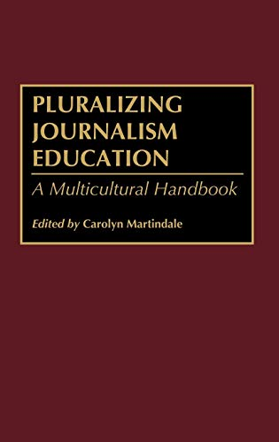 Pluralizing Journalism Education: A Multicultural Handbook: Carolyn Martindale