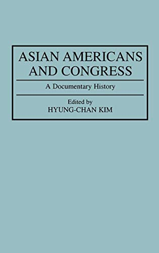 Asian Americans and Congress: A Documentary History: Robert H. Hyung Chan Kim