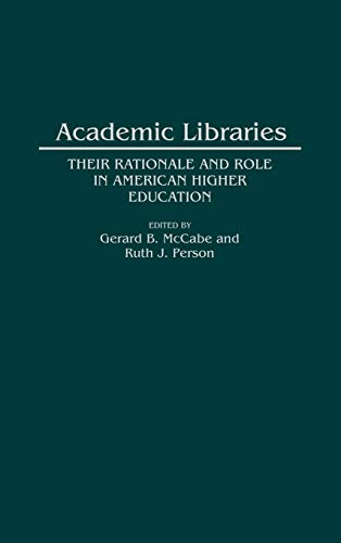 9780313285974: Academic Libraries: Their Rationale and Role in American Higher Education (Contributions in Librarianship and Information Science)