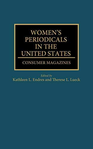 9780313286315: Women's Periodicals in the United States: Consumer Magazines (Historical Guides to the World's Periodicals and Newspapers)
