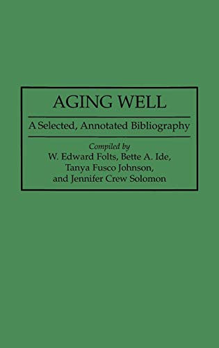 9780313287718: Aging Well: A Selected, Annotated Bibliography (Bibliographies and Indexes in Gerontology)