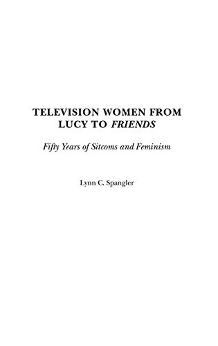 9780313287817: Television Women from Lucy to Friends: Fifty Years of Sitcoms and Feminism