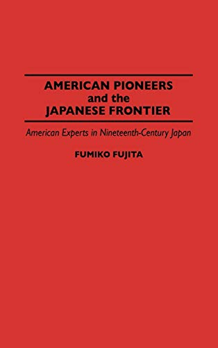 9780313287886: American Pioneers and the Japanese Frontier: American Experts in Nineteenth-Century Japan (Contributions in Asian Studies)