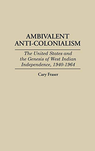 9780313287954: Ambivalent Anti-Colonialism: The United States and the Genesis of West Indian Independence, 1940-1964 (Contributions in Latin American Studies)