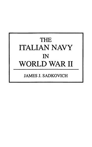 The Italian Navy in World War II Contributions in Military Studies: James J. Sadkovich