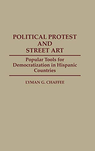 9780313288081: Political Protest and Street Art: Popular Tools for Democratization in Hispanic Countries (Contributions to the Study of Mass Media and Communications)