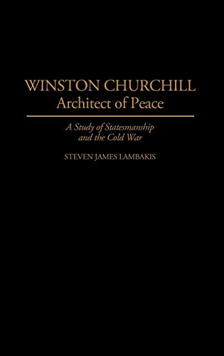 9780313288234: Winston Churchill--Architect of Peace: A Study of Statesmanship and the Cold War (Contributions in Political Science)