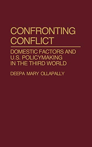 Confronting Conflict: Domestic Factors and U.S. Policymaking: Ollapally, Deepa M