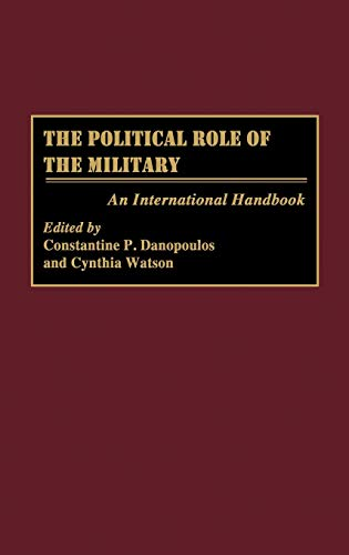 9780313288371: The Political Role of the Military: An International Handbook