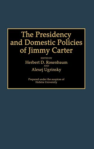 9780313288456: The Presidency and Domestic Policies of Jimmy Carter: (Contributions in Political Science)