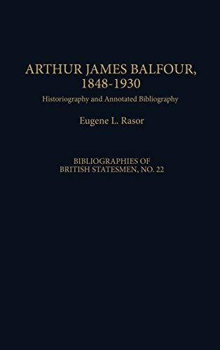 Arthur James Balfour, 1848-1930: Historiography and Annotated Bibliography (Bibliographies of ...