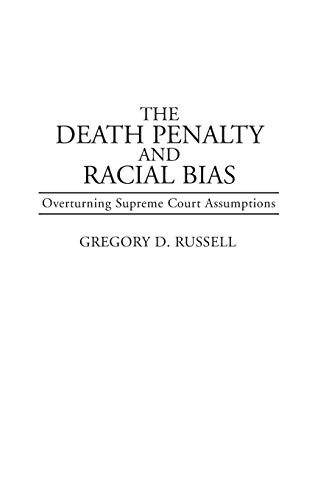 9780313288890: The Death Penalty and Racial Bias: Overturning Supreme Court Assumptions (Contributions in Legal Studies)