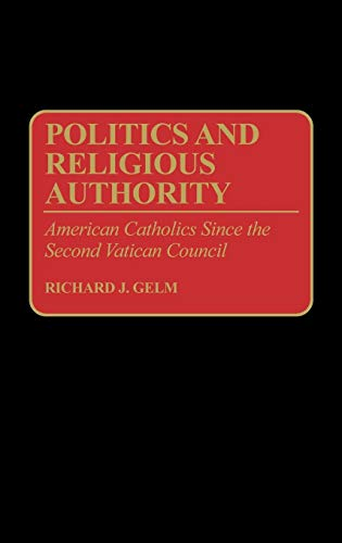 9780313289033: Politics and Religious Authority: American Catholics Since the Second Vatican Council (Contributions to the Study of Religion)
