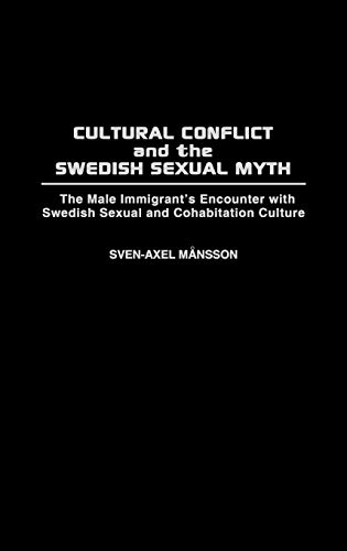 9780313289200: Cultural Conflict and the Swedish Sexual Myth: The Male Immigrant's Encounter With Swedish Sexual and Cohabitation Culture