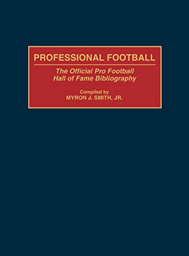 Professional Football: The Official Pro Football Hall of Fame Bibliography (Bibliographies and ...