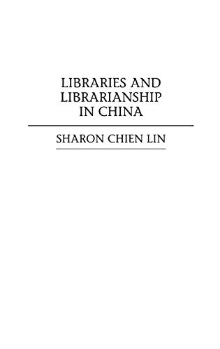 9780313289378: Libraries and Librarianship in China