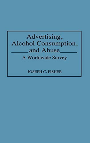 9780313289590: Advertising, Alcohol Consumption, and Abuse: A Worldwide Survey