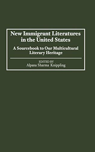 New Immigrant Literatures in the United States: Editor-Alpana Sharma Knippling