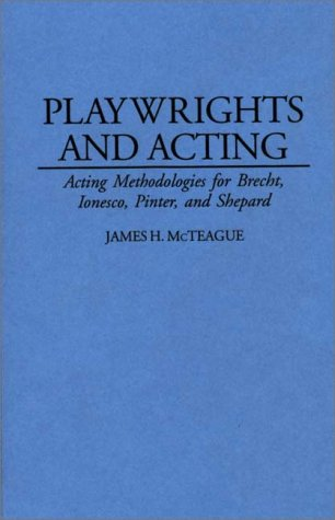 Playwrights and Acting: Acting Methodologies for Brecht, Ionesco, Pinter, and Shepard (...
