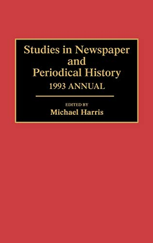 Studies in Newspaper and Periodical History, 1993 Annual: Harris, Michael