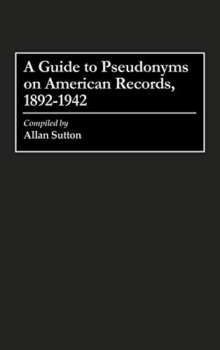 9780313290602: A Guide to Pseudonyms on American Recordings, 1892-1942 (Arts; 42)