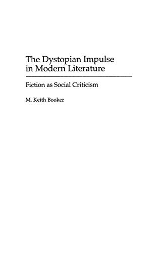9780313290923: The Dystopian Impulse in Modern Literature: Fiction as Social Criticism (Contributions to the Study of Science Fiction & Fantasy)