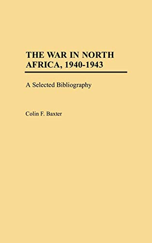 9780313291203: The War in North Africa, 1940-1943: A Selected Bibliography (Bibliographies of Battles and Leaders)