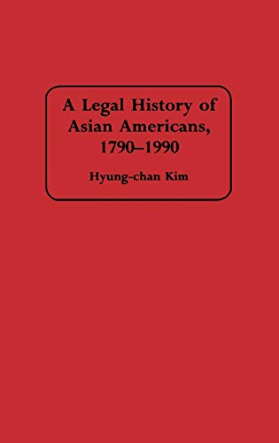 9780313291425: A Legal History of Asian Americans, 1790-1990: (Contributions in Ethnic Studies)