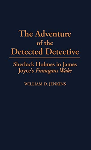 9780313291432: The Adventure of the Detected Detective: Sherlock Holmes in James Joyce's Finnegans Wake (Contributions to the Study of World Literature)