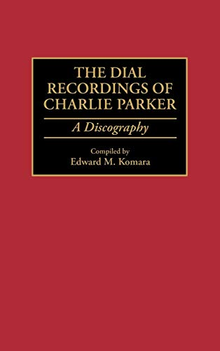 9780313291685: The Dial Recordings of Charlie Parker: A Discography (Discographies: Association for Recorded Sound Collections Discographic Reference)