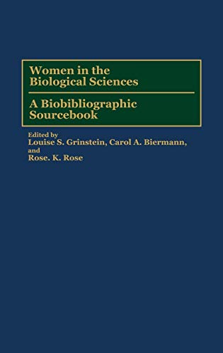 Women in the Biological Sciences: A biobibliographic Sourcebook.: Grinstein, Louise S., Carol A. ...