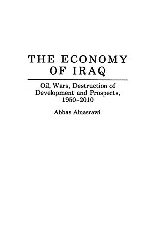 9780313291869: The Economy of Iraq: Oil, Wars, Destruction of Development and Prospects, 1950-2010 (Contributions in Economics & Economic History)