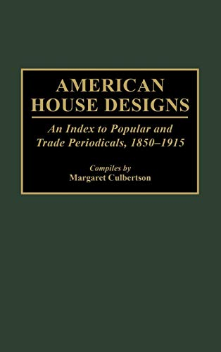 9780313292026: American House Designs: An Index to Popular and Trade Periodicals, 1850-1915 (Art Reference Collection)