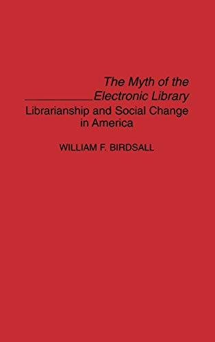 9780313292101: The Myth of the Electronic Library: Librarianship and Social Change in America (Contributions in Librarianship and Information Science)
