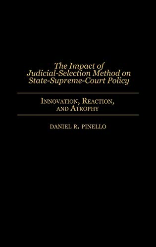 9780313292439: The Impact of Judicial-Selection Method on State-Supreme-Court Policy: Innovation, Reaction, and Atrophy (Contributions in Legal Studies)