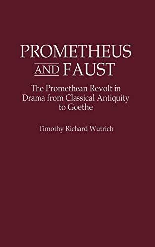 9780313292446: Prometheus and Faust: The Promethean Revolt in Drama from Classical Antiquity to Goethe (Contributions to the Study of World Literature)